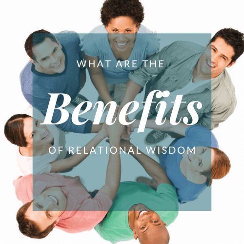 Benefits of Relational Wisdom
